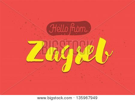 Hello from Zagreb, Croatia. Greeting card with typography, lettering design. Hand drawn brush calligraphy, text for t-shirt, post card, poster. Isolated vector illustration.