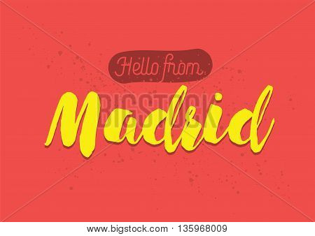 Hello from Madrid, Spain. Greeting card with typography, lettering design. Hand drawn brush calligraphy, text for t-shirt, post card, poster. Isolated vector illustration.