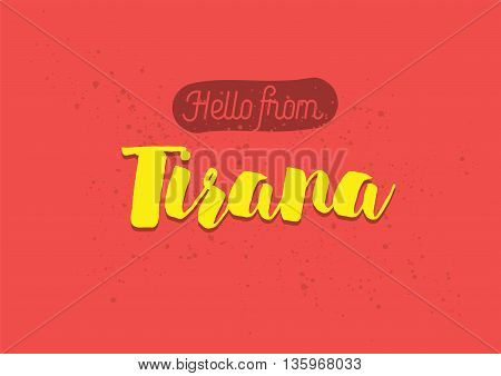 Hello from Tirana, Albania. Greeting card with typography, lettering design. Hand drawn brush calligraphy, text for t-shirt, post card, poster. Isolated vector illustration.