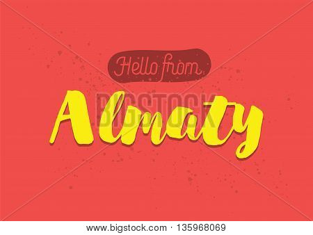 Hello from Almaty, Kazakhstan. Greeting card with typography, lettering design. Hand drawn brush calligraphy, text for t-shirt, post card, poster. Isolated vector illustration.