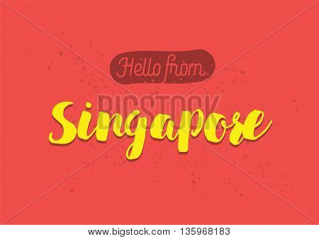Hello from Singapore. Greeting card with typography, lettering design. Hand drawn brush calligraphy, text for t-shirt, post card, poster. Isolated vector illustration.