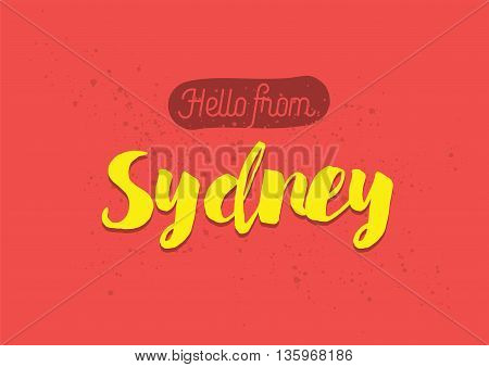 Hello from Sydney, Australia. Greeting card with typography, lettering design. Hand drawn brush calligraphy, text for t-shirt, post card, poster. Isolated vector illustration.
