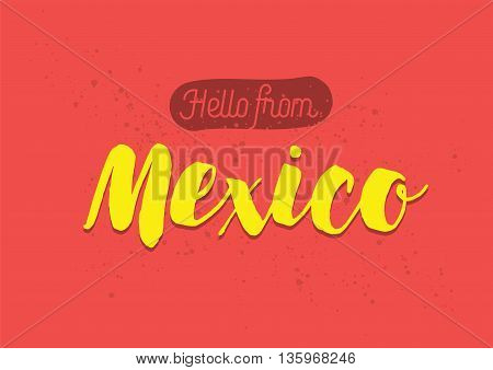 Hello from Mexico. Greeting card with typography, lettering design. Hand drawn brush calligraphy, text for t-shirt, post card, poster. Isolated vector illustration.