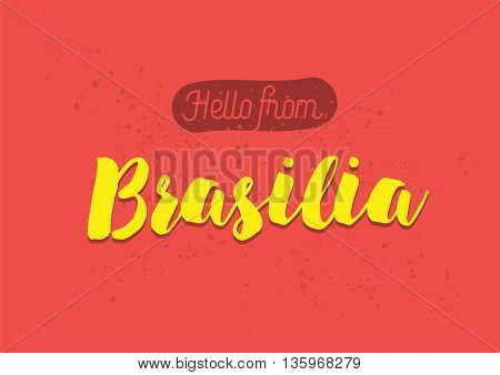 Hello from Brasilia, Brazil. Greeting card with typography, lettering design. Hand drawn brush calligraphy, text for t-shirt, post card, poster. Isolated vector illustration.