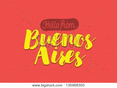 Hello from Buenos Aires, Argentina. Greeting card with typography, lettering design. Hand drawn brush calligraphy, text for t-shirt, post card, poster. Isolated vector illustration.