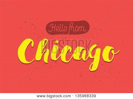 Hello from Chicago, USA. Greeting card with typography, lettering design. Hand drawn brush calligraphy, text for t-shirt, post card, poster. Isolated vector illustration.