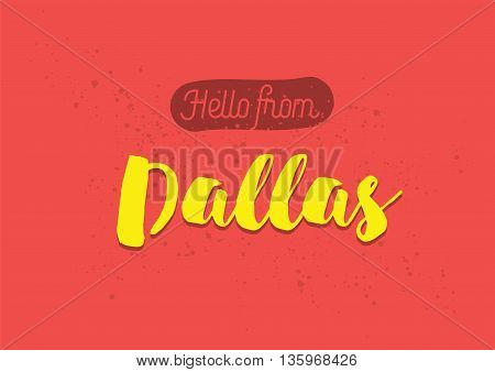 Hello from Dallas, USA. Greeting card with typography, lettering design. Hand drawn brush calligraphy, text for t-shirt, post card, poster. Isolated vector illustration.