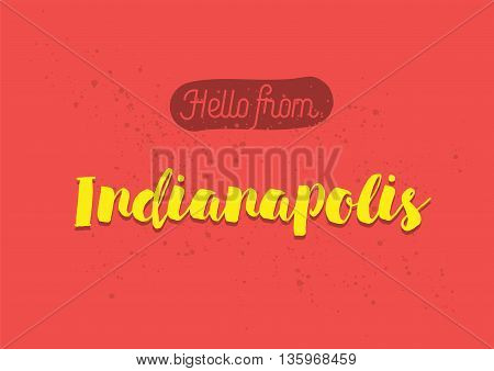 Hello from Indianapolis, USA. Greeting card with typography, lettering design. Hand drawn brush calligraphy, text for t-shirt, post card, poster. Isolated vector illustration.