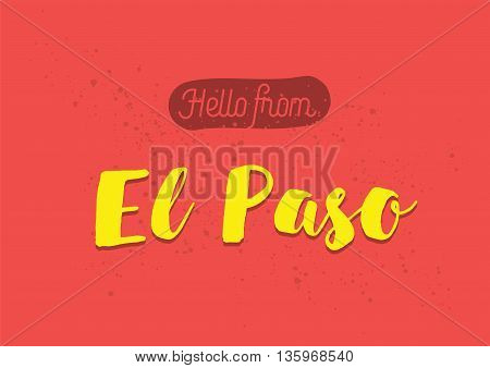Hello from El Paso, USA. Greeting card with typography, lettering design. Hand drawn brush calligraphy, text for t-shirt, post card, poster. Isolated vector illustration.