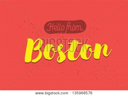 Hello from Boston, USA. Greeting card with typography, lettering design. Hand drawn brush calligraphy, text for t-shirt, post card, poster. Isolated vector illustration.