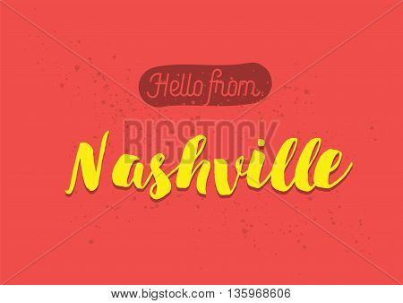 Hello from Nashville, USA. Greeting card with typography, lettering design. Hand drawn brush calligraphy, text for t-shirt, post card, poster. Isolated vector illustration.