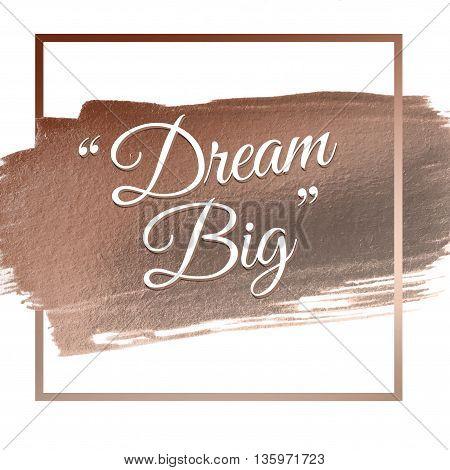 dream big words on rose gold acrylic stroke