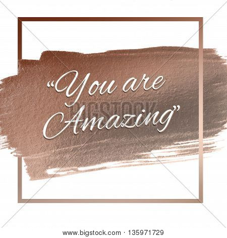 you are amazing words on rose gold acrylic stroke