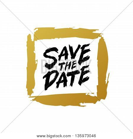 Save the date. The trend calligraphy. Vector illustration on white background. Excellent print on a T-shirt or a postcard. Gold square frame. Brush painted letters