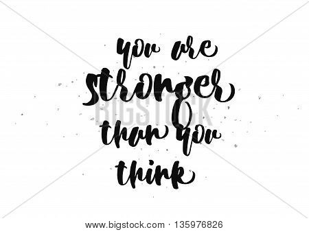 You are stronger than you think inspirational inscription. Greeting card with calligraphy. Hand drawn lettering design. Photo overlay. Typography for poster or clothing design. Vector invitation.