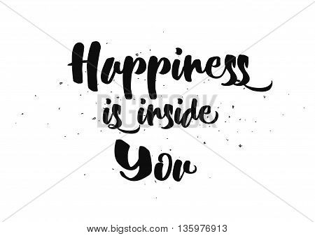 Happiness is inside you inspirational inscription. Greeting card with calligraphy. Hand drawn lettering quote design. Photo overlay. Typography for poster or clothing design. Vector invitation.