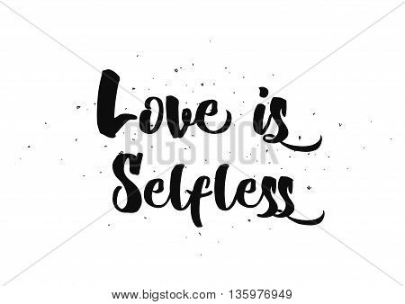 Love is selfless romantic inspirational inscription. Greeting card with calligraphy. Hand drawn lettering quote design. Photo overlay. Typography for poster or clothing design. Vector invitation.