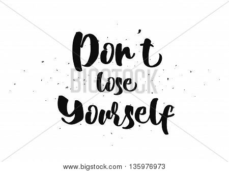 Don't lose yourself inspirational inscription. Greeting card with calligraphy. Hand drawn lettering quote design. Photo overlay. Typography for banner, poster or clothing design. Vector invitation.