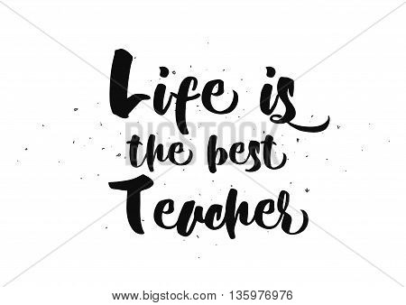 Life is the best teacher philosophical inspirational inscription. Greeting card with quote, calligraphy. Hand drawn lettering design. Photo overlay. Typography for banner, poster or apparel design.