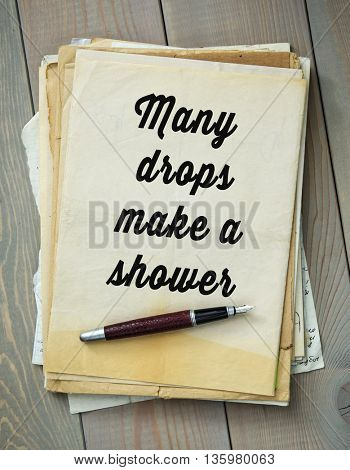 Traditional English proverb. Many drops make a shower