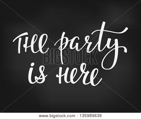 The Party is here Bridal shower Hen Birthday Wedding lettering sign quote typography. Calligraphy design for postcard poster graphics. Simple vector brush sign. Dance Party Chalk board design element