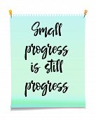 Green Note Paper With Text Small Progress Is Still Progress. Inspiration Message, Business Concept I poster