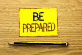 Conceptual Hand Writing Showing Be Prepared. Business Photo Showcasing Preparedness Challenge Opport poster