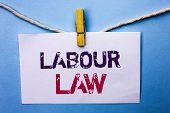 Text Sign Showing Labour Law. Conceptual Photo Employment Rules Worker Rights Obligations Legislatio poster