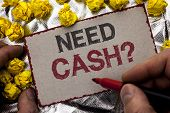 Conceptual Hand Writing Showing Need Cash Question. Business Photo Showcasing Wealth Question Needy  poster