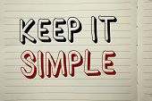 Text Sign Showing Keep It Simple. Conceptual Photo Simplify Things Easy Understandable Clear Concise poster