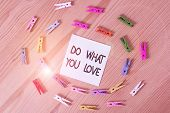 Writing Note Showing Do What You Love. Business Photo Showcasing Make Enjoyable Things Do Activities poster