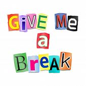 stock photo of breather  - Illustration depicting cutout printed letters arranged to form the words give me a break - JPG