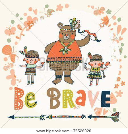 Be brave - concept card with cute indian bear and children in vector. Nice cartoon characters in funny style