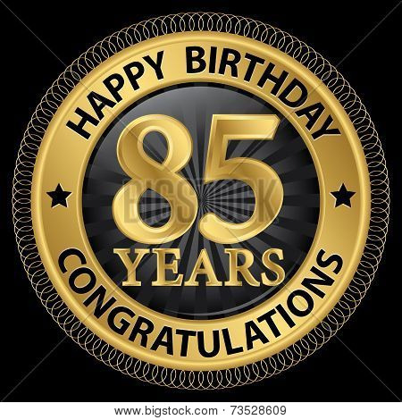 85 Years Happy Birthday Congratulations Gold Label, Vector Illustration