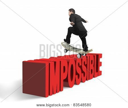 Businessman Skating On Money Skateboard  Across Red Impossible Word