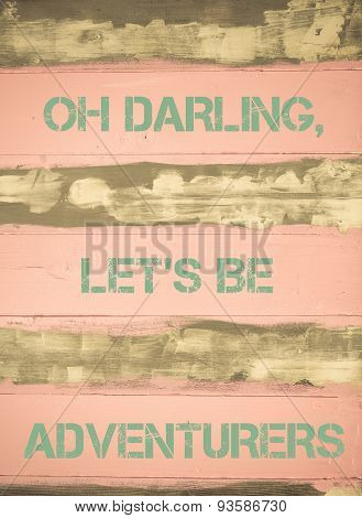 Oh Darling, Let's Be Adventurers  Motivational Quote