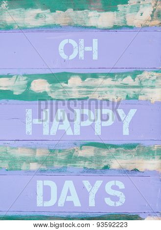 Oh Happy Days  Motivational Quote