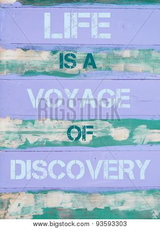 Life Is A Voyage Of Discovery  Motivational Quote