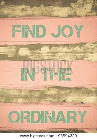 Find Joy In The Ordinary  Motivational Quote