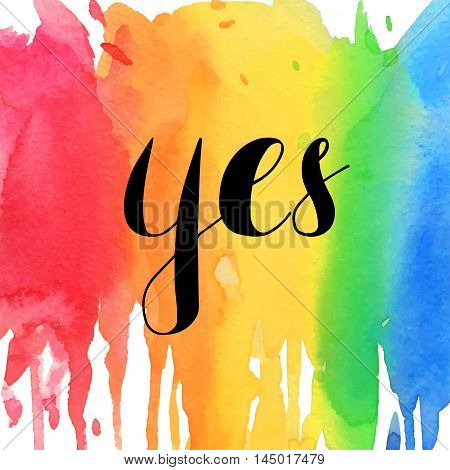 Hand drawn brush strokes spring design. Yes typographic design. watercolor lettering design. Vector illustration EPS10.watercolor rainbow