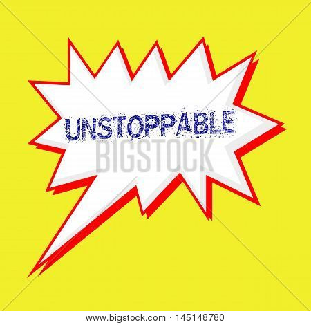 UNSTOPPABLE blue wording on Speech bubbles Background yellow white