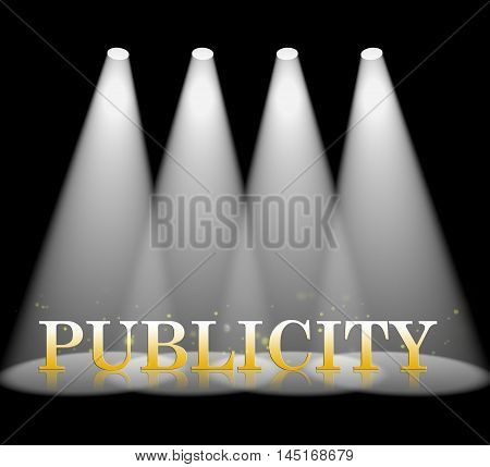 Publicity Spotlight Means Press Release And Promotion