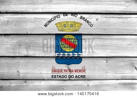 Flag Of Rio Branco, Acre, Brazil, Painted On Old Wood Plank Background