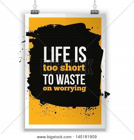 Life is too short to waste on worrying background. Inspirational phrase on dark stain. Poster mock up