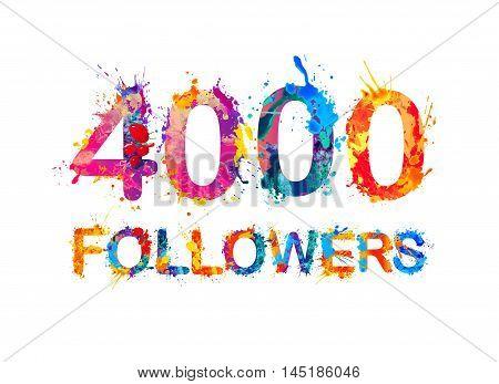 4000 (four thousand) followers. Splash paint inscription