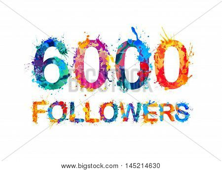 6000 (six thousand) followers. Splash paint inscription