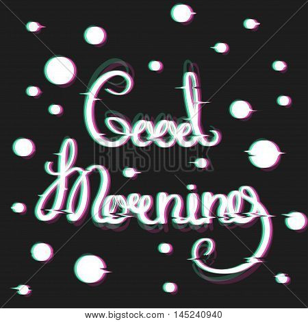 Good Morning Card with Glitch Effect. Motivational Text in VHS Style. Trendy ecard. Distortion lettering poster. Vector Illustration.