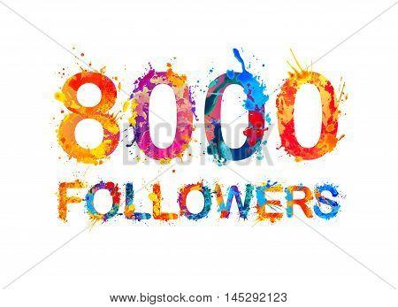 8000 (eight thousand) followers. Splash paint inscription