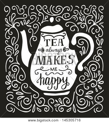 Vector illustration Tea Time with lettering in black and white. Doodle teapot with hand written inscription Tea always makes me happy. Script on isolated silhouette on black background with swirls.