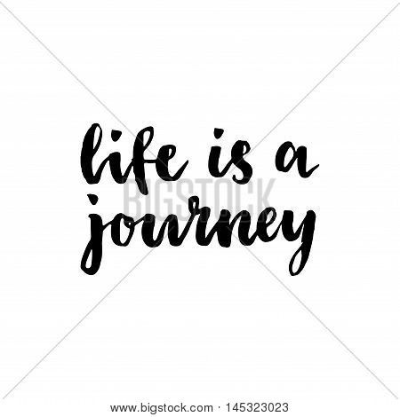 Life Is A Journey, Calligraphy Sign. Brush Painted Letters.